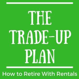 The Trade-Up Plan – How to Retire in 8 Years Using Tax-Free Exchanges