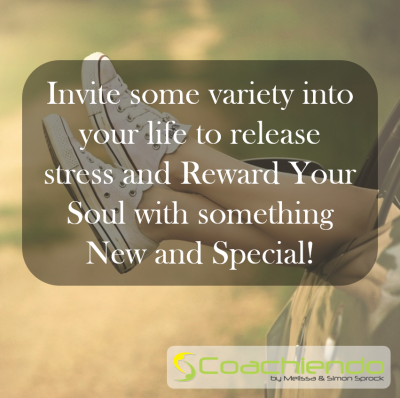 Invite some variety into your life to release stress and Reward Your Soul with something New and Special.