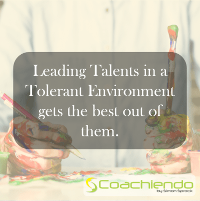 Leading Talents in a Tolerant Environment gets the best out of them.