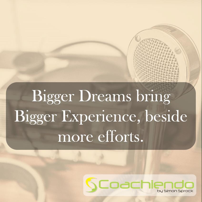 Bigger Dreams bring bigger Experience