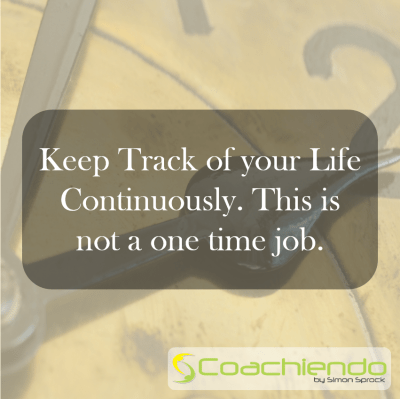 Keep Track of your Life Continuously. This is not a one time job.