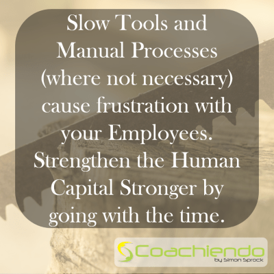 Slow Tools and Manual Processes (where not necessary) cause frustration with your Employees. Strengthen the Human Capital Stronger by going with the time.