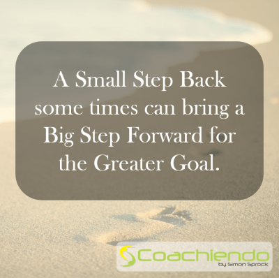 A Small Step Back some times can bring a Big Step Forward for the Greater Goal.