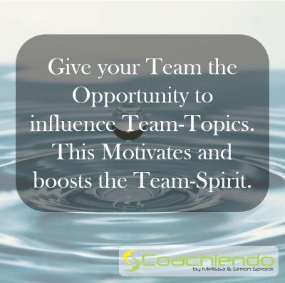Give your Team the Opportunity to influence Team-Topics. This Motivates and boosts the Team-Spirit.