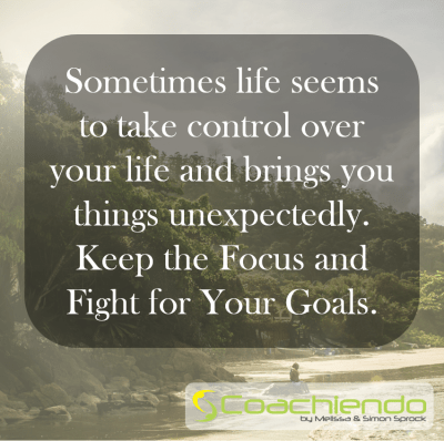 Sometimes life seems to take control over your life and brings you things unexpectedly. Keep the Focus and Fight for Your Goals.