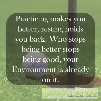 Practicing makes you better, resting holds you back. Who stops being better stops being good, your Environment is already on it.