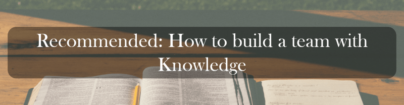 Recommended: How to build a team with Knowledge