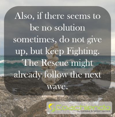 Also, if there seems to be no solution sometimes, do not give up, but keep Fighting. The Rescue might already follow the next wave.