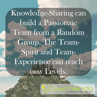 Knowledge-Sharing can build a Passionate Team from a Random Group. The Team-Spirit and Team-Experience can reach new Levels.