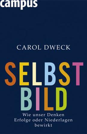 """""""Selbstbild. Wie unser Denken Erfolge oder Niederlagen bewirkt"""" - Carol Dweck"""