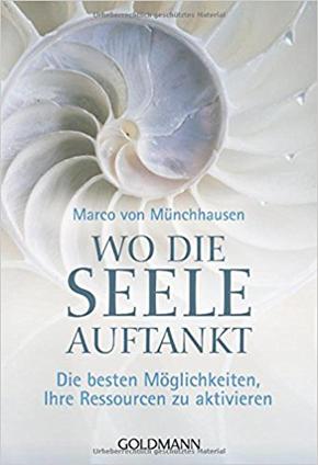 """""""Wo die Seele auftankt: Die besten Möglichkeiten, Ihre Ressourcen zu aktivieren"""" - Marco von Münchhausen"""