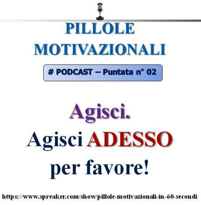 Le Pillole Motivazionali di Giancarlo Fornei - podcast n°2: AGISCI. Agisci adesso per favore!