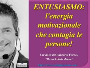 Entusiasmo, l'energia motivazionale che contagia le persone! video del coach motivazionale Giancarlo Fornei - 18 dicembre 2019