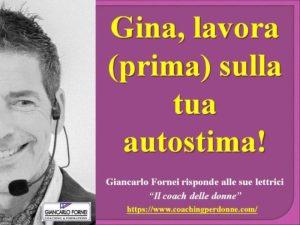Gina, lavora (prima) sulla tua autostima! (la risposta di Giancarlo Fornei a una sua lettrice)...