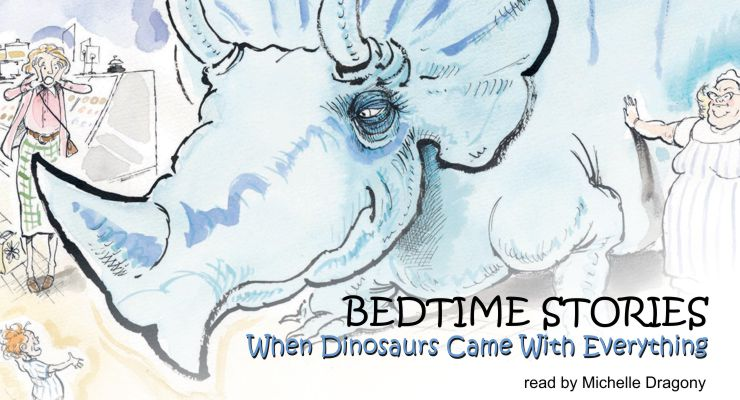 Bedtime Stories – When Dinosaurs Came With Everything