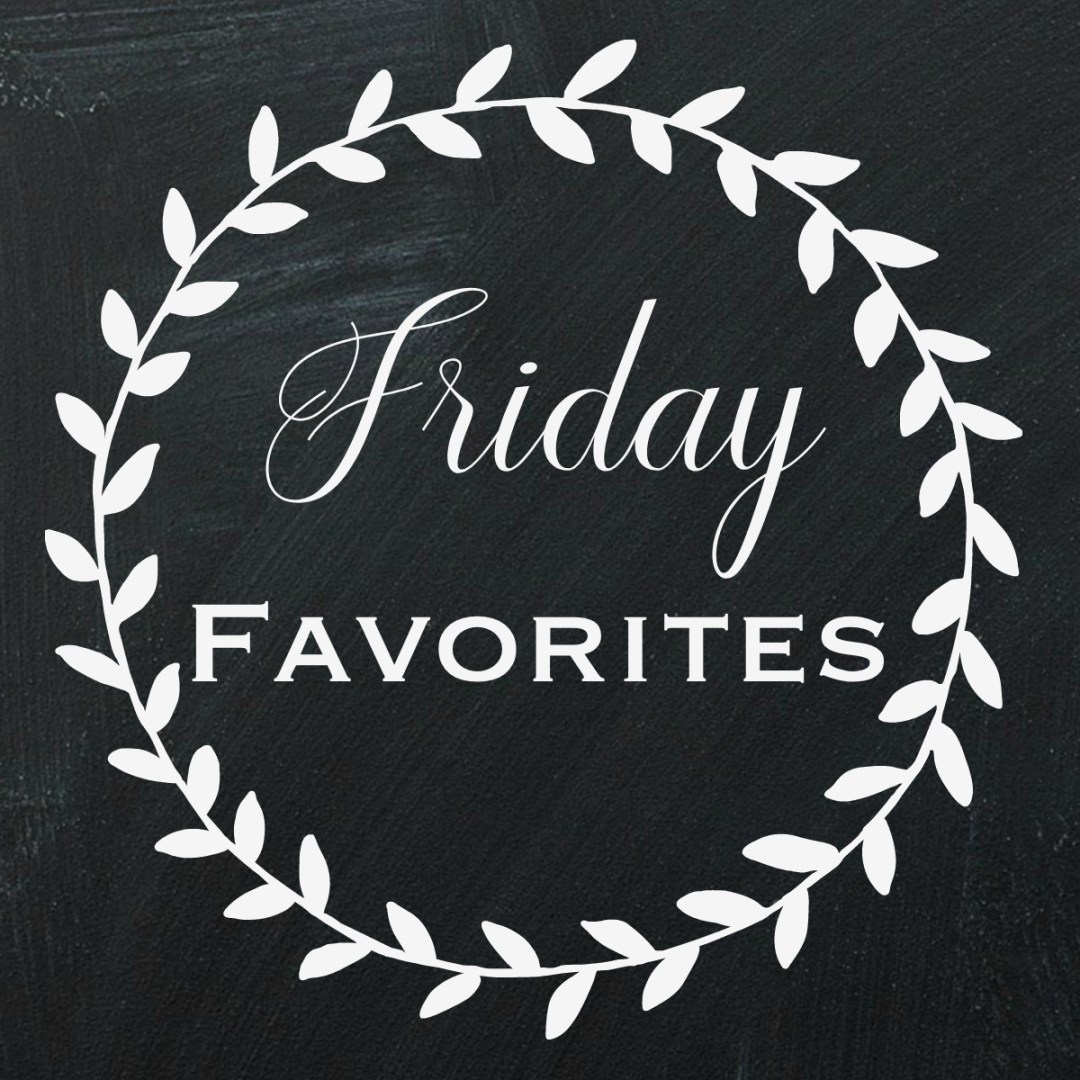 Friday Favorites #121