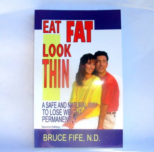 Eat Fat Look Thin by Dr. Bruce Fife