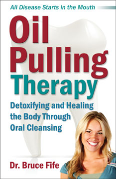 Oil Pulling Therapy Detoxifying and Healing the Body Through Oral Cleansing by Dr. Bruce Fife