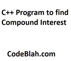 C++ Program to Find Compound Interest