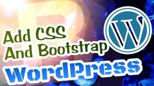 Add Custom CSS & BootStrap to your WordPress blog