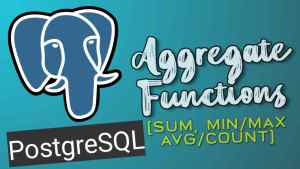 PostgreSQL Basics: Aggregate functions (SUM, AVG, etc)