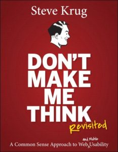 Don't Make Me Think, Revisited: A Common Sense Approach to Web Usability (3rd Edition) by Steve Krug