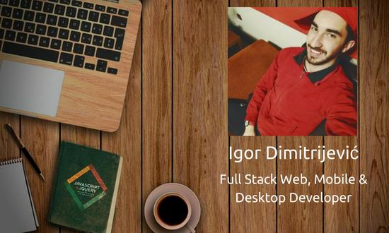 Let's Meet Igor - Full Stack Web, Mobile, and Desktop App Developer