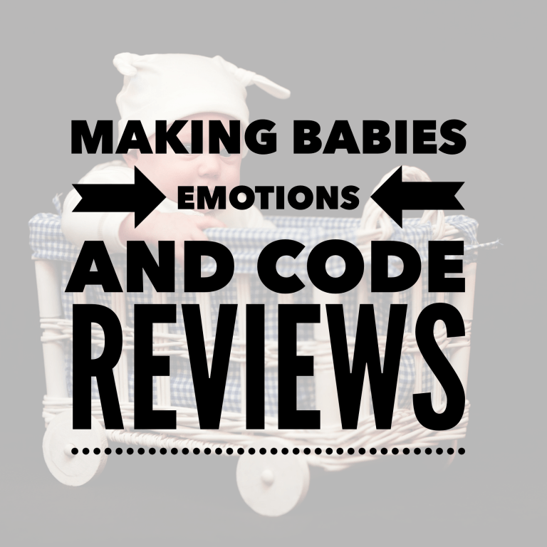 Making babies, emotions and code reviews