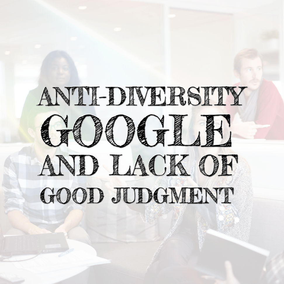 IMG_6016 Anti-Diversity, Google, and Lack of Good Judgment work environment women in tech wit people leadership gender bias diversity culture career behaviour advice