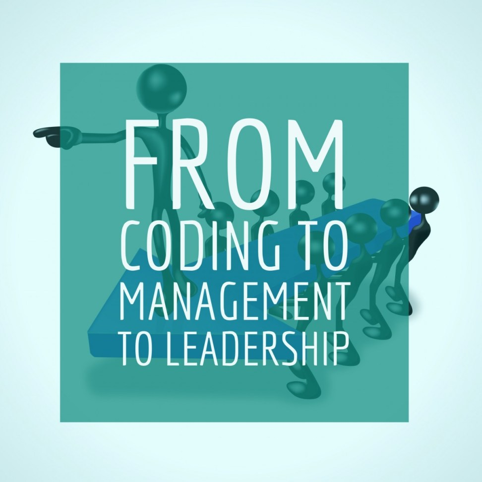 IMG_6117 From Coding to Management to Leadership work environment leadership career advice