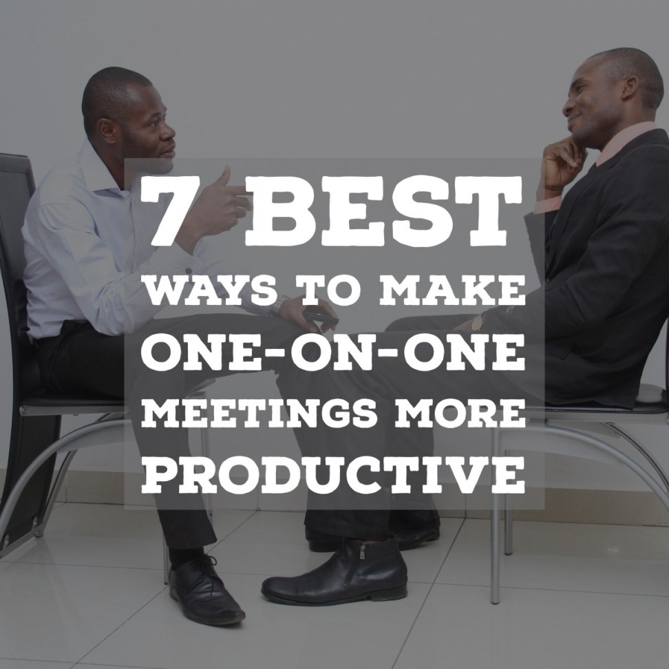 IMG_6138 7 Best Ways to Make One-On-One Meetings More Productive work environment people meetings leadership culture career advice
