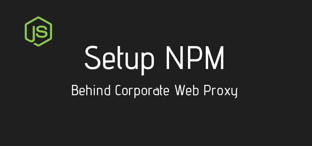 How to Setup and Install NodeJS and NPM behind a Corporate