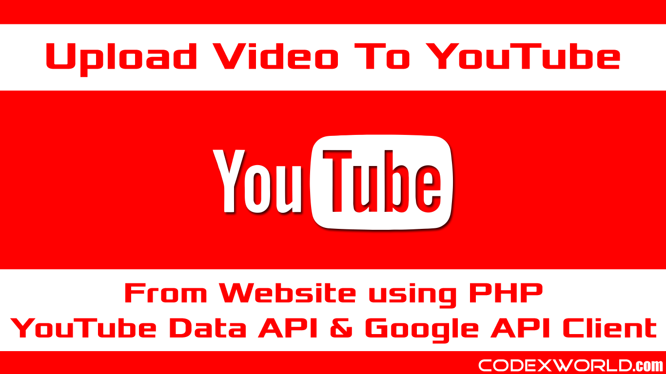 Upload Video to YouTube using PHP - CodexWorld