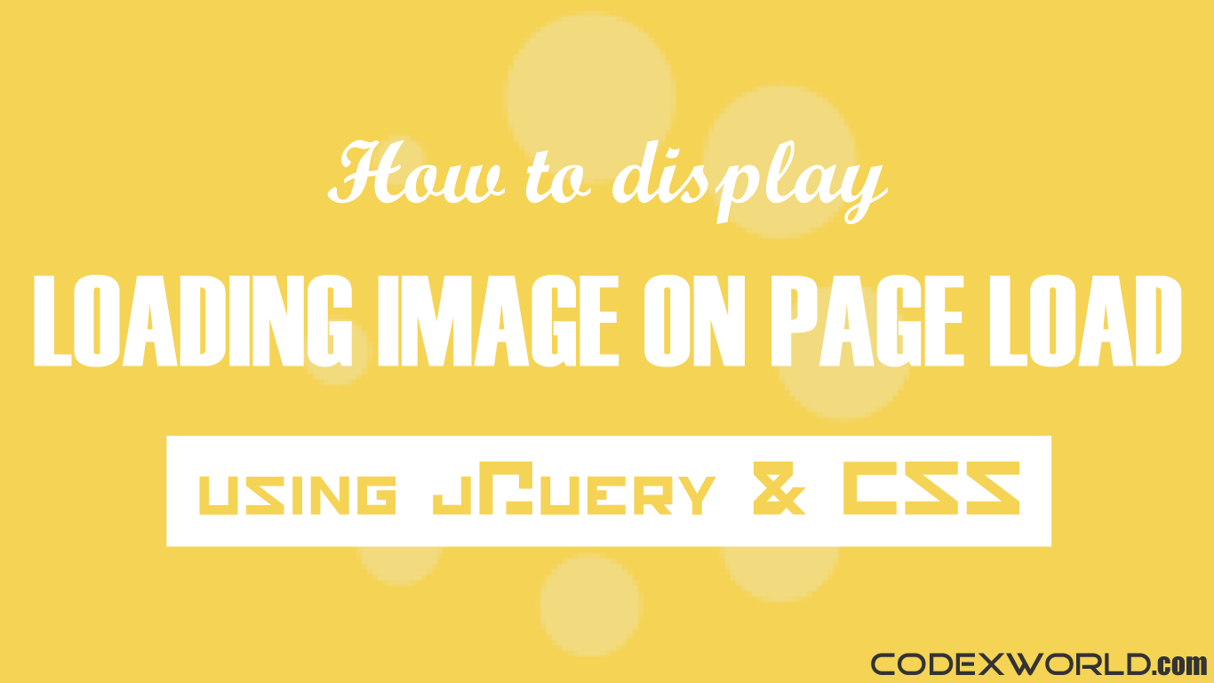 Display Loading Image While Page Loads using jQuery and CSS - CodexWorld