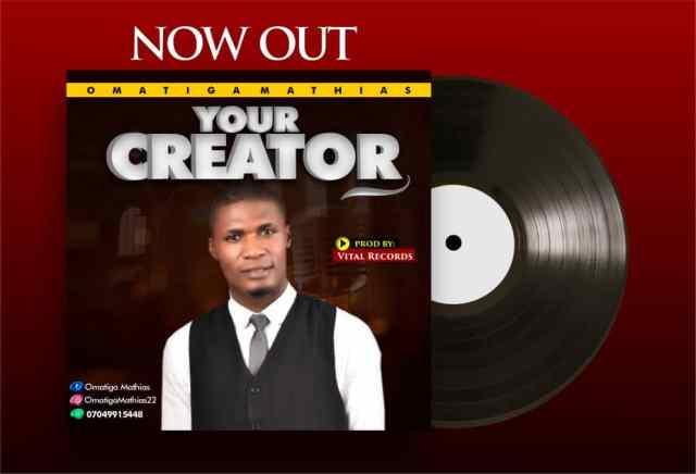 Your Creator-Omatiga Mathias