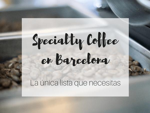 Café de especialidad en Barcelona - La lista completa