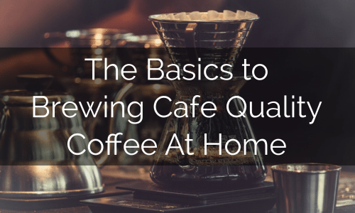 brewing cafe quality coffee at home