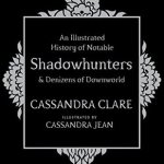 Recensie – An Illustrated History of Notable Shadowhunters and Denizens of Downworld