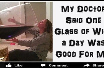 My Doctor Said One Glass of Wine a Day Was Good For Me