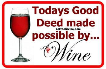 Todays Good Deed made possible by Wine