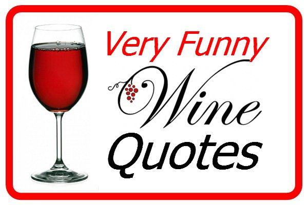 Very Funny Wine Quotes For Us Wine Lovers Enjoy This Quotes