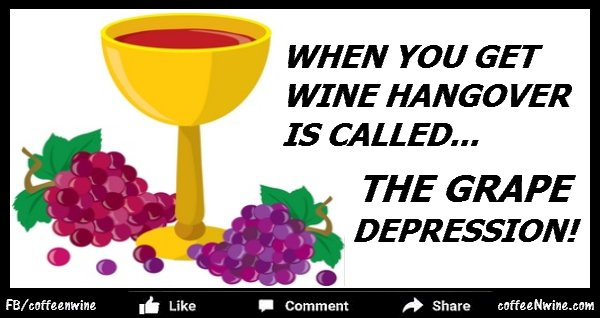 Wine hangover is called The Grape Depression