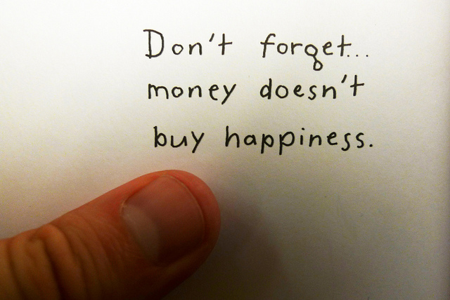 Money does not buy you happiness