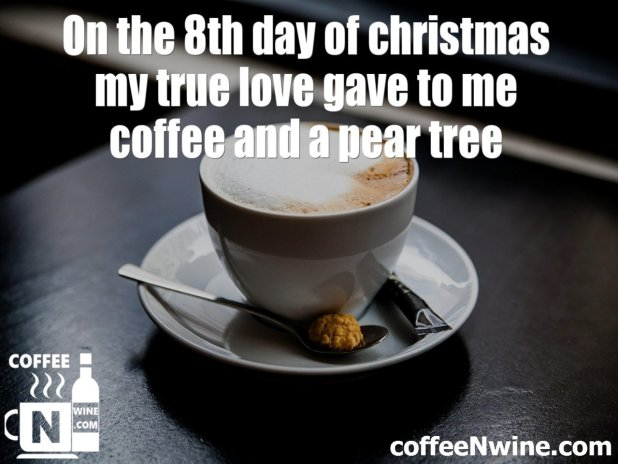 In the 8th day of christmas my true love game to me coffee - Coffee Image Quotes