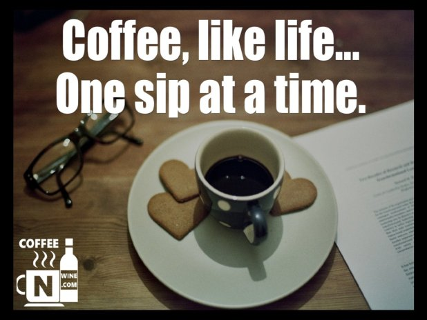Coffee like life one sip at a time - Quotes About Coffee