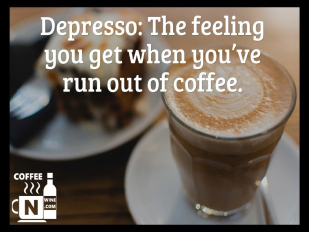 Depresso the feeling you get when you have run out of coffee - Quotes About Coffee