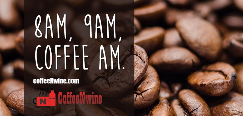 8am, 9am, coffee am - Morning Coffee Quotes