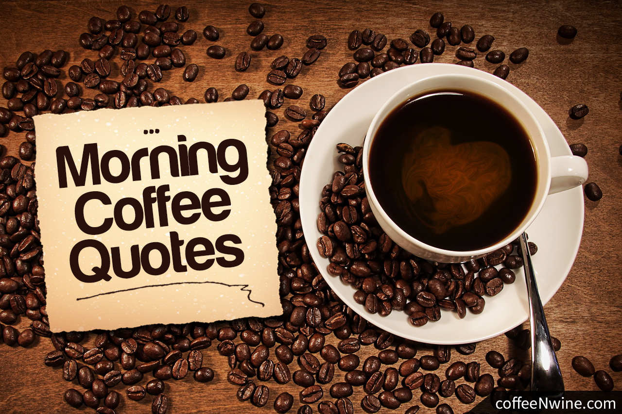 Coffee Quotes And Pictures: Top Morning Coffee Quotes That I Liked