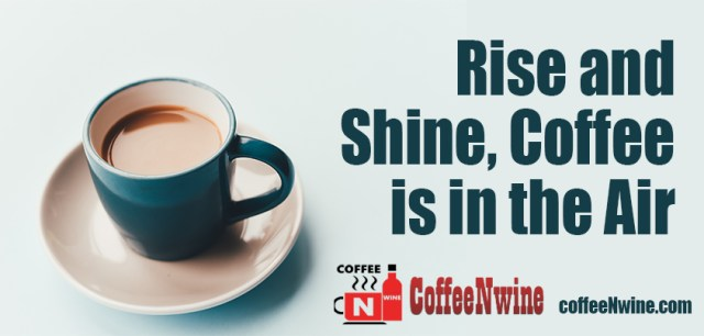Rise and Shine, Coffee is in the air - Morning Coffee Quotes