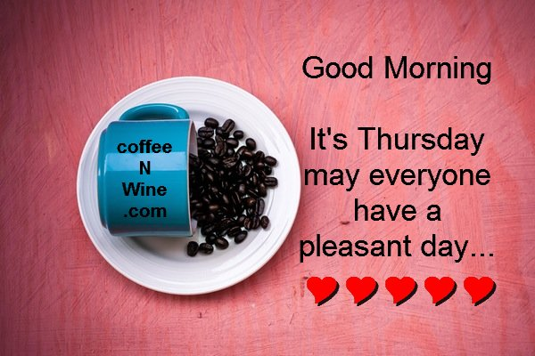 Good Morning Everyone Coffee : It s thankful thursday morning coffee day n wine
